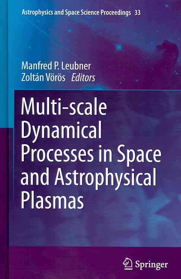 Multi-scale Dynamical Processes in Space and Astrophysical Plasmas By Leubner, Manfred P. (EDT)/ Voros, Zoltan (EDT)